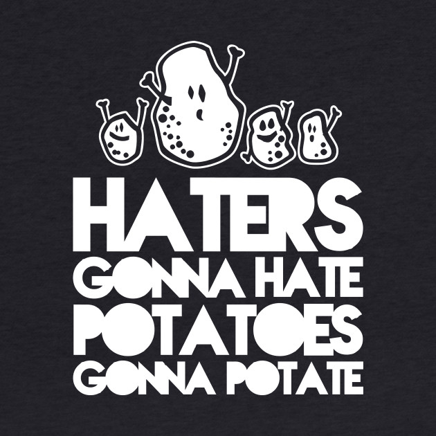 Haters gonna hate, Potatoes gonna potate