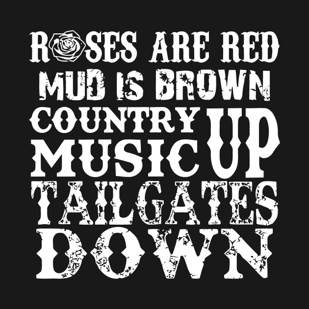 8d5d47505db05 Roses Are Red Mud Is Brown Country Music Up Tailgates Down - Roses ...