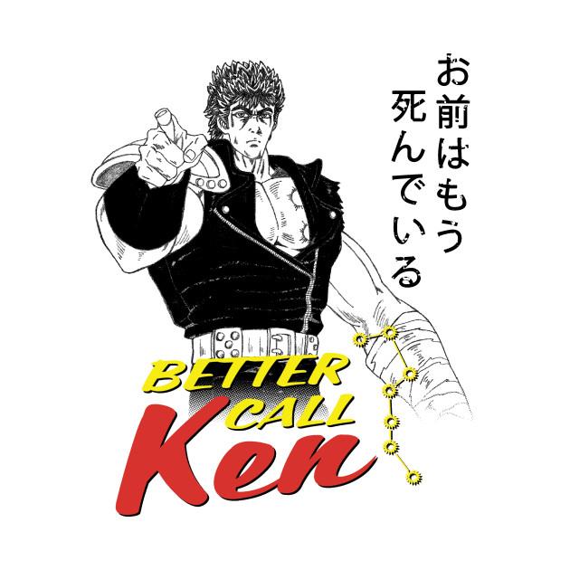 Better Call Ken - Fist Of The North Star - T-Shirt