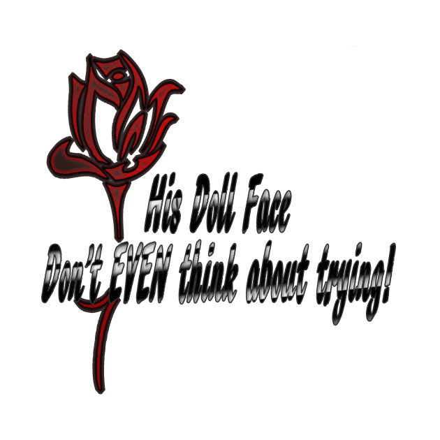 HIS DOLL FACE DONT EVEN THINK ABOUT TRYING