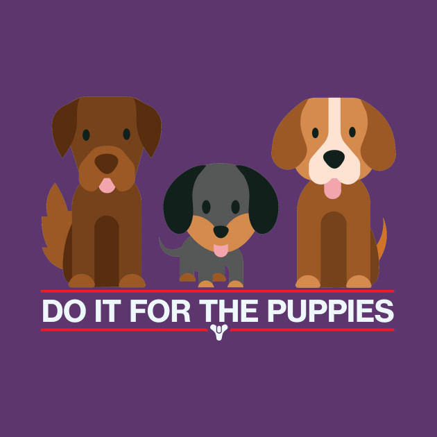 DO IT FOR THE PUPPIES