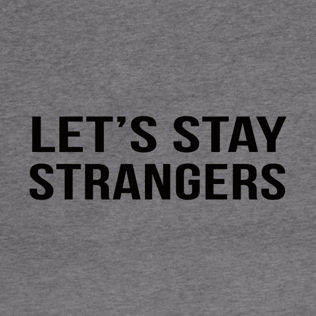 lets stay strangers