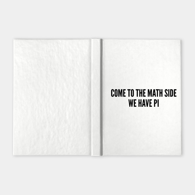 Math Joke - Come To The Math Side, We Have Pi - Funny Statement Awesome Slogan Star Wars Parody
