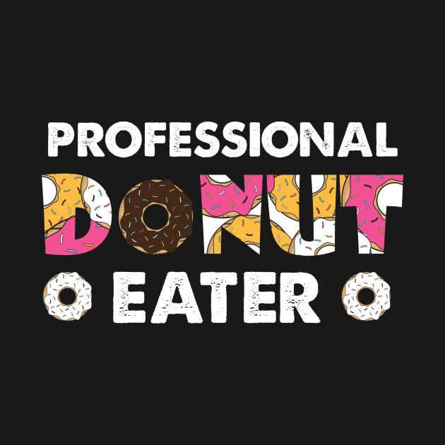 Professional Donut Eater Shirt - Funny Donut Shirts