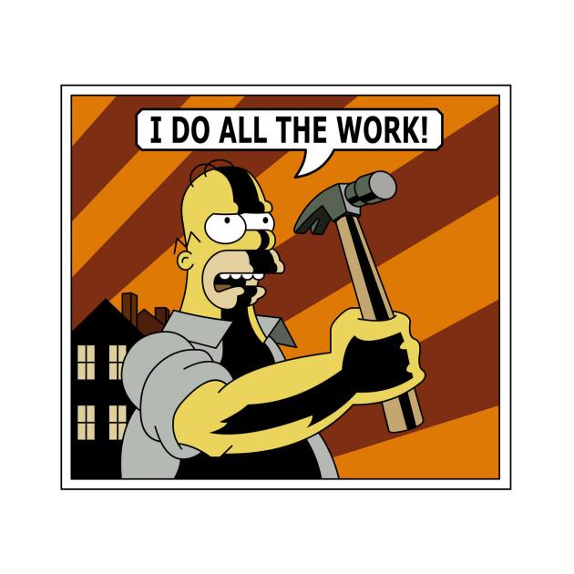 I do all the work!