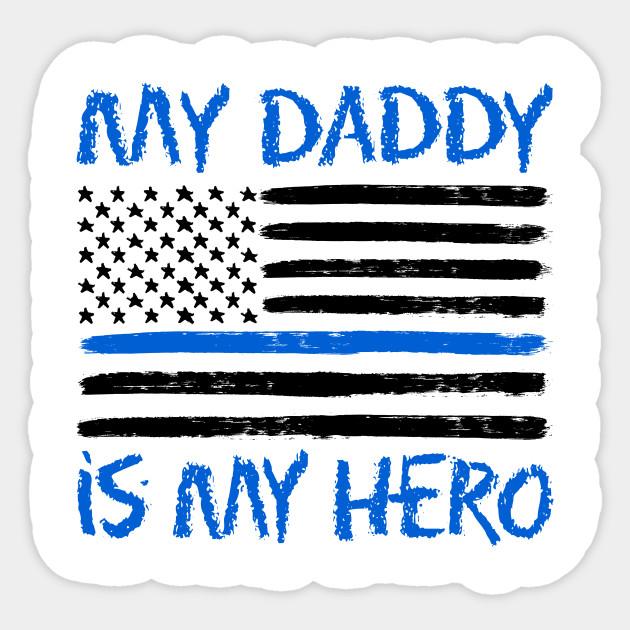 Police T Shirt My Daddy Is My Hero Police Sticker Teepublic
