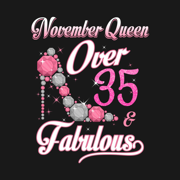 Women November Queen Over 35 Fabulous T Shirt Years Old Tees