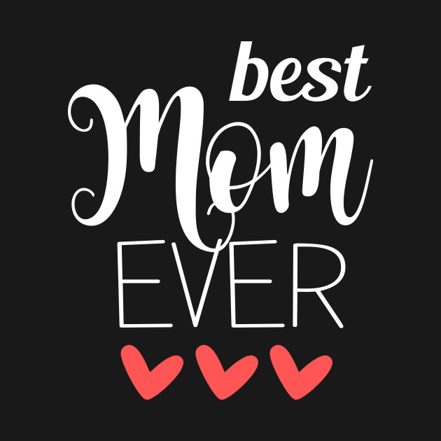 Best Mom Ever - mom gifts
