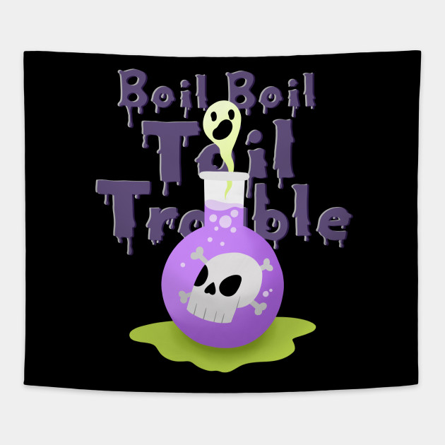 Boil Boil Toil and Trouble