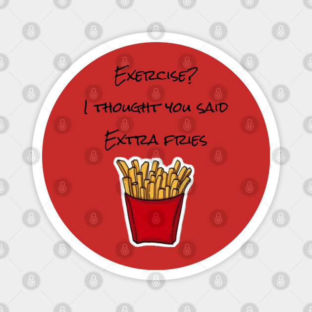Exercise I Thought You Said Extra Fries Exercise I Thought You Said Extra Fries Magnet Teepublic