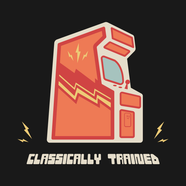 Clasically Trained 80s Arcade Game Player