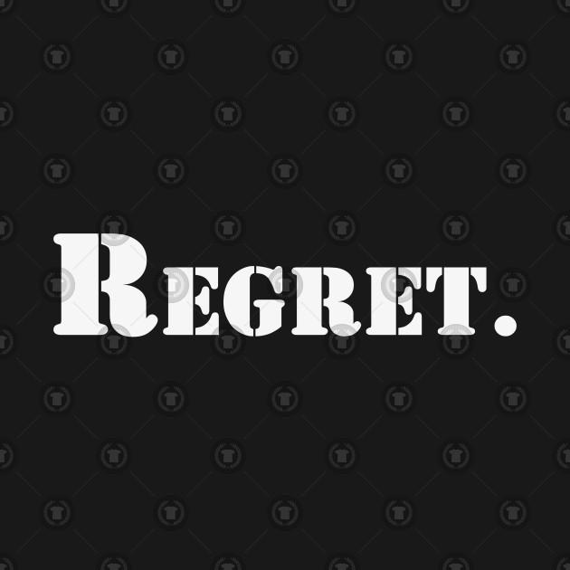 Regret | A T-Shirt that says Regret.