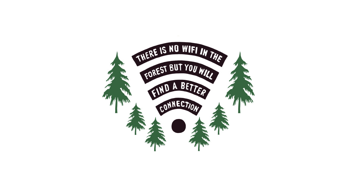 There Is No WiFi In The Forest But You Will Find A Better