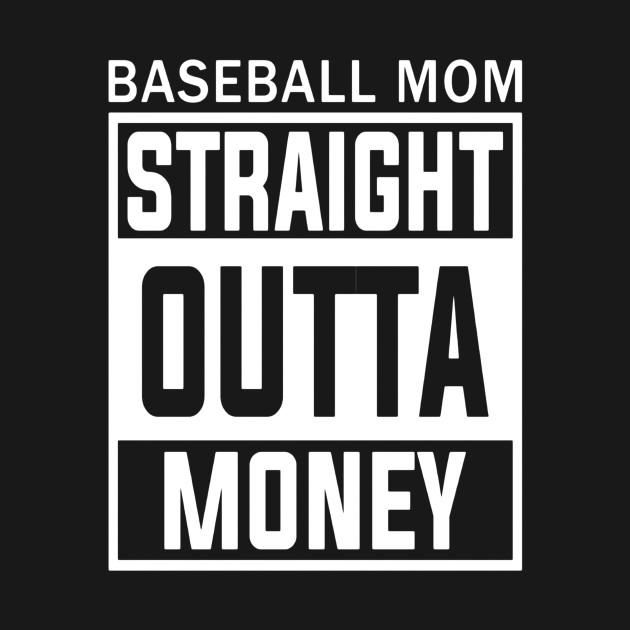 8c93debcc Baseball Mom Straight Outta Money Funny Gift T-Shirt - Thanksgiving ...