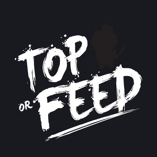 Top or Feed