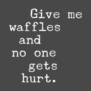 Give Me Waffles t-shirts