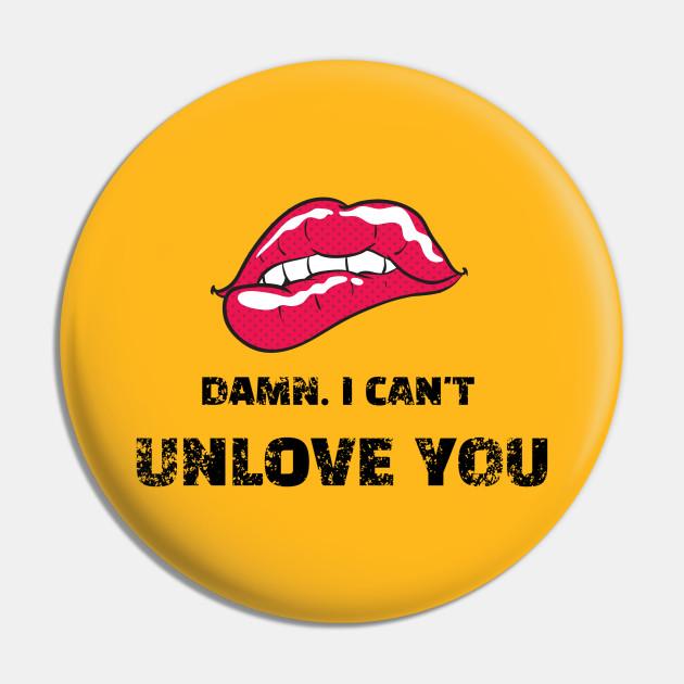 i can t unlove you lovers pin teepublic