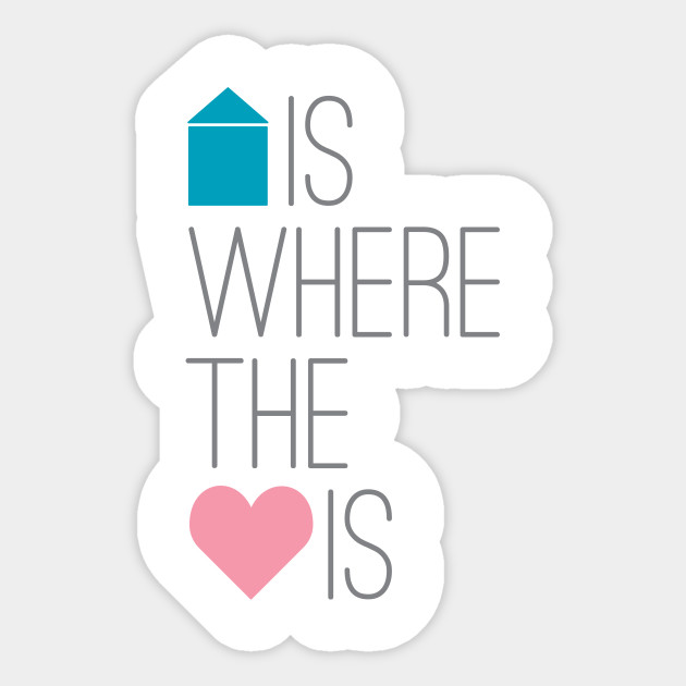 Home Is Where The Heart Is Quotes Sticker Teepublic