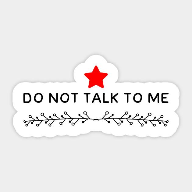 Do Not Talk To Me Quotes Sticker Teepublic