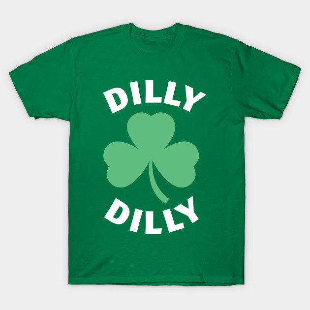 20a68651b Dilly Dilly St. Patrick's Day - Dilly Dilly - T-Shirt | TeePublic