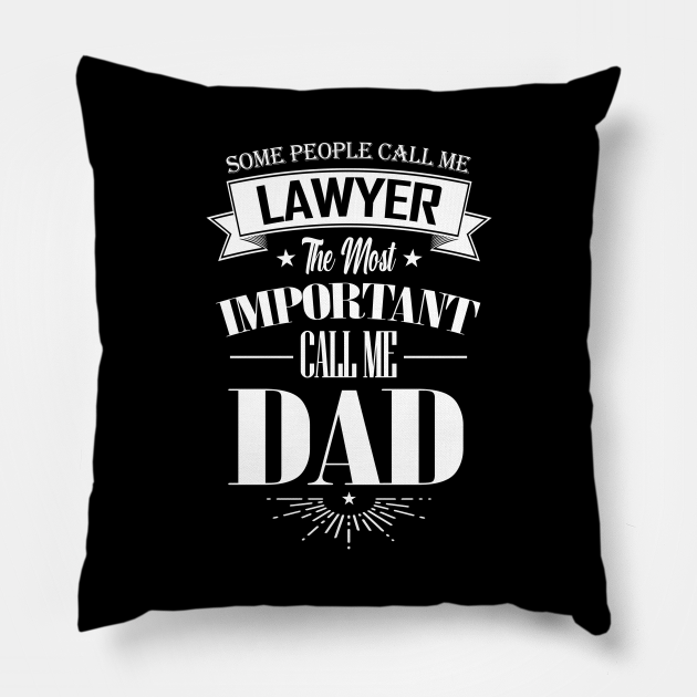 Some People Call me Lawyer The Most Important Call me Dad