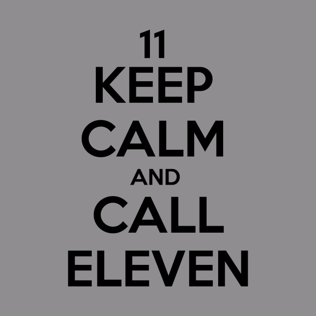 Keep calm and call eleven