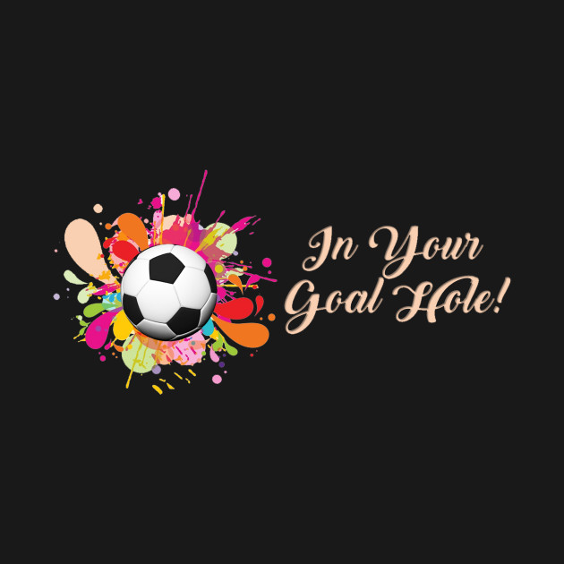 In Your Goal Hole!