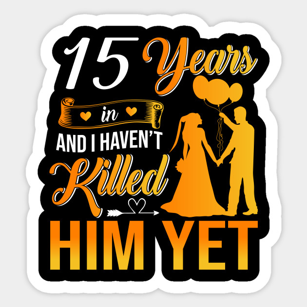 15th Wedding Anniversary Gift Shirt For Wife 15th Wedding Anniversary Gifts Pegatina Teepublic Mx