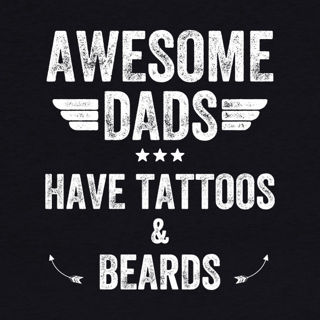 Awesome dads have tattoos & beards