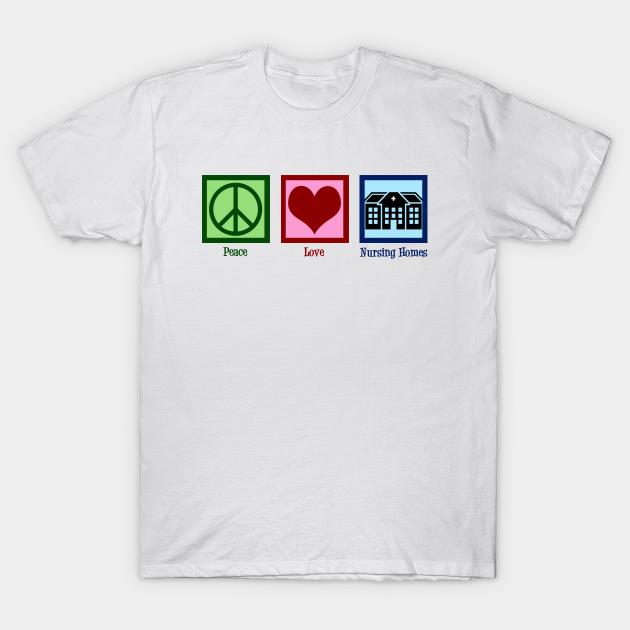 Peace Love Nursing Home Nursing Home T Shirt Teepublic