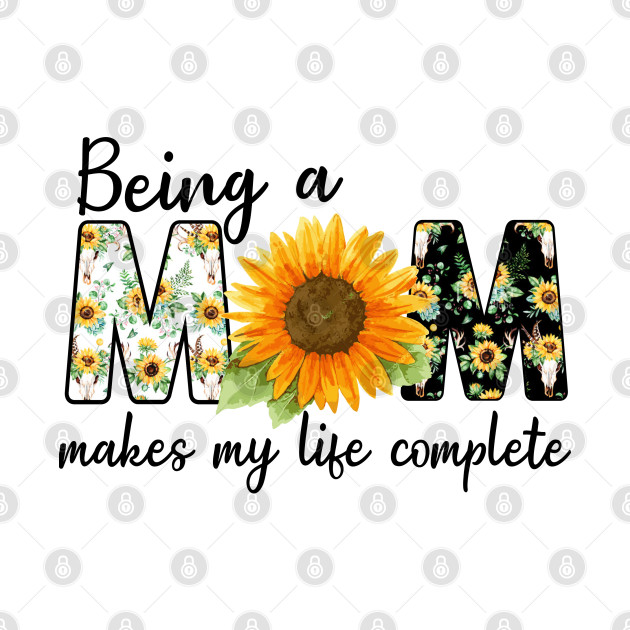Being a mom makes my life complete sunflower shirt