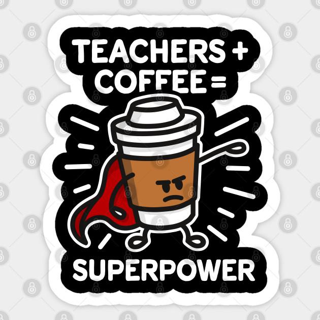 Teachers + coffee = superpower (superhero) dark - Coffee - Sticker   TeePublic