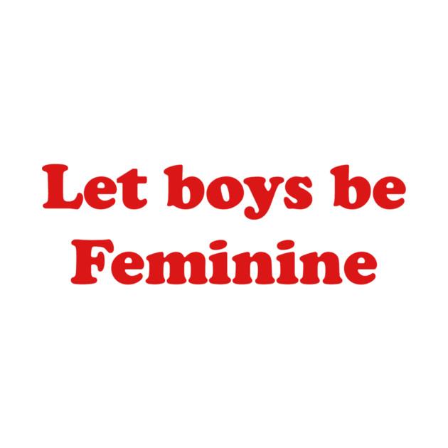 let boys be feminine