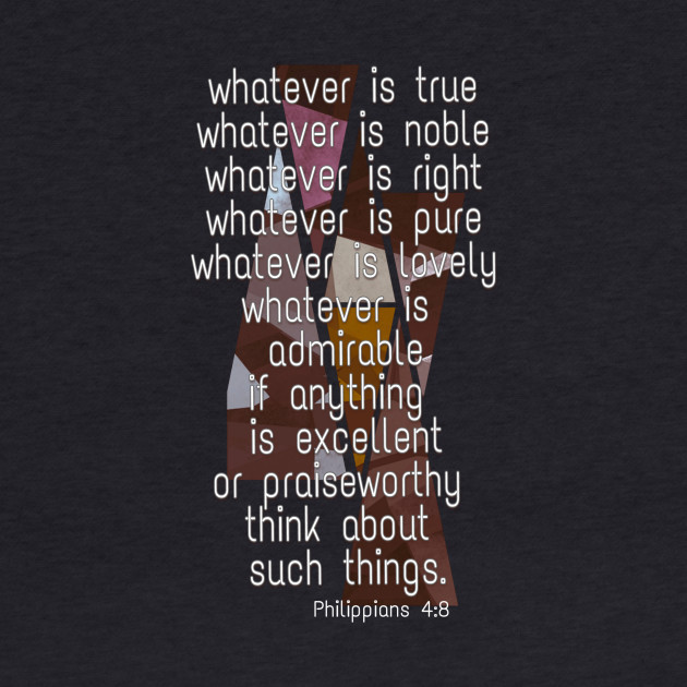 Philippians 4:8 Whatever is true...