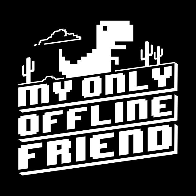 My Only Offline Friend - White