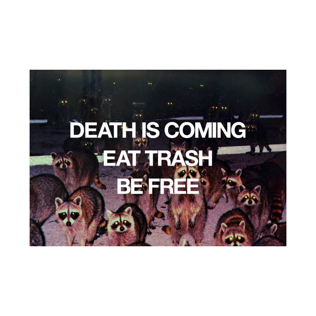 Death Is Coming / Eat Trash / Be Free