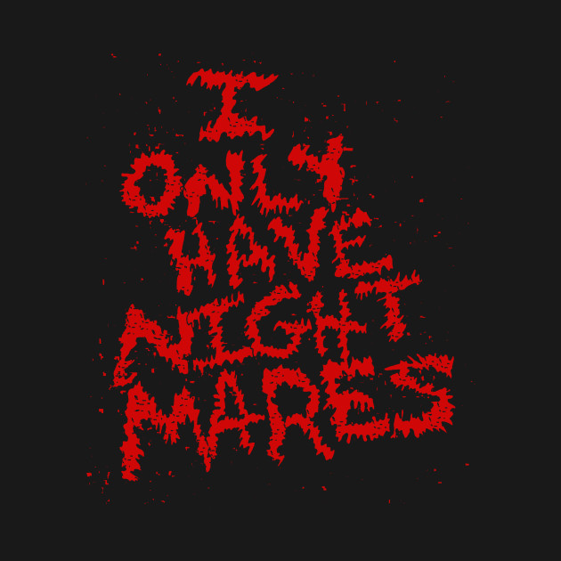 I Only Have Nightmares! (RED)