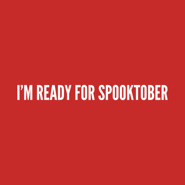 Halloween Im Ready For Spooktober Funny Meme Joke Statement Humor Slogan Quotes Saying