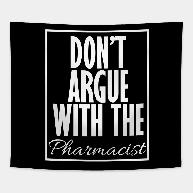 Don't Argue With The Pharmacist Funny Cool Design Tapestry