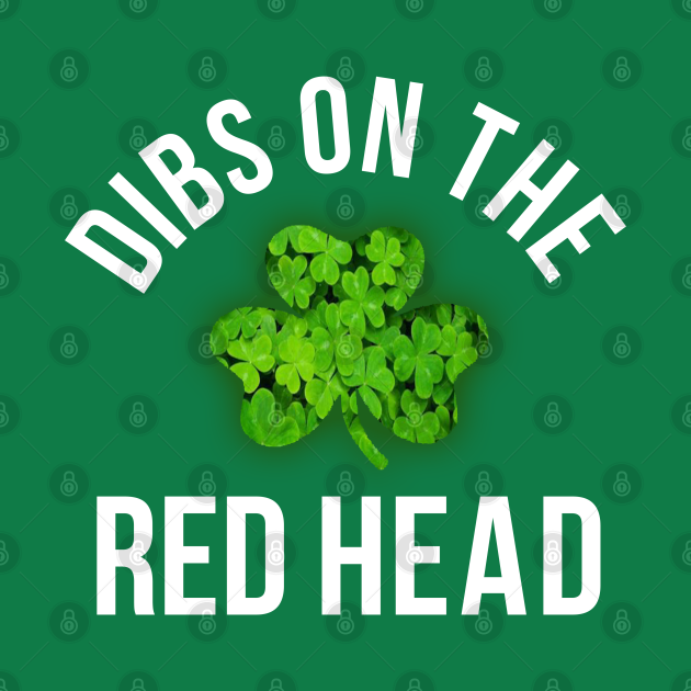 dibs on the redhead   St Patricks Day   St Patricks Day tee   Lucky Shamrock Graphic T shirt for Women   Womens Irish Shirt   Shamrock Tshirt T-Shirt T-Shirt T-Shirt T-Shirt