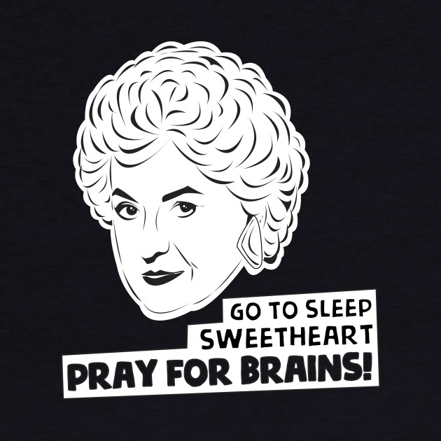 The Golden Girls - Dorothy Zbornak - Bea Arthur - Pray for Brains!