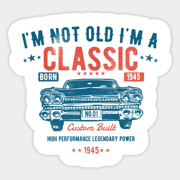 75th Birthday - I'm Not Old I'm A Classic Born 1945 - 75th ...