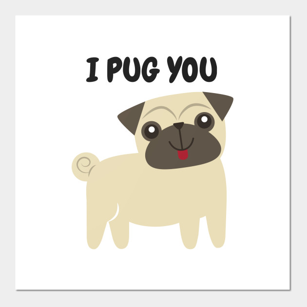 I Pug You Cute Dog