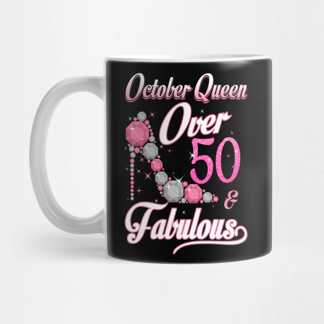 Women October Queen Over 50 Fabulous T Shirt Years Old Tees Mug