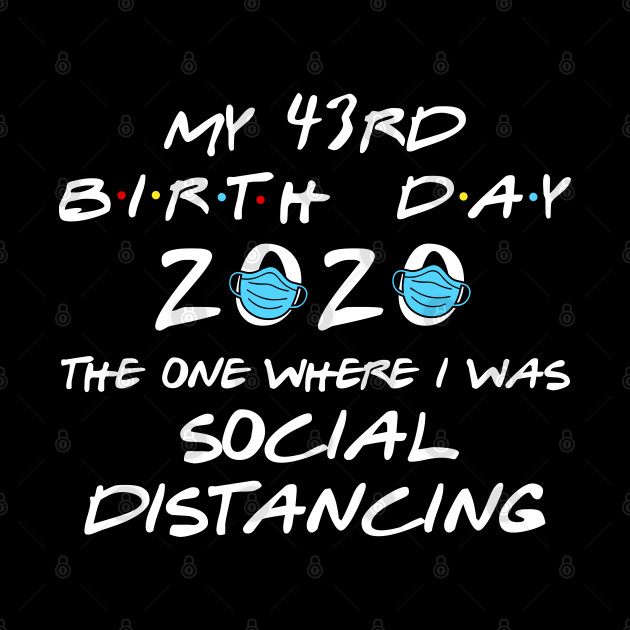 My 43rd Birthday 2020 The One Where I was Social Distancing