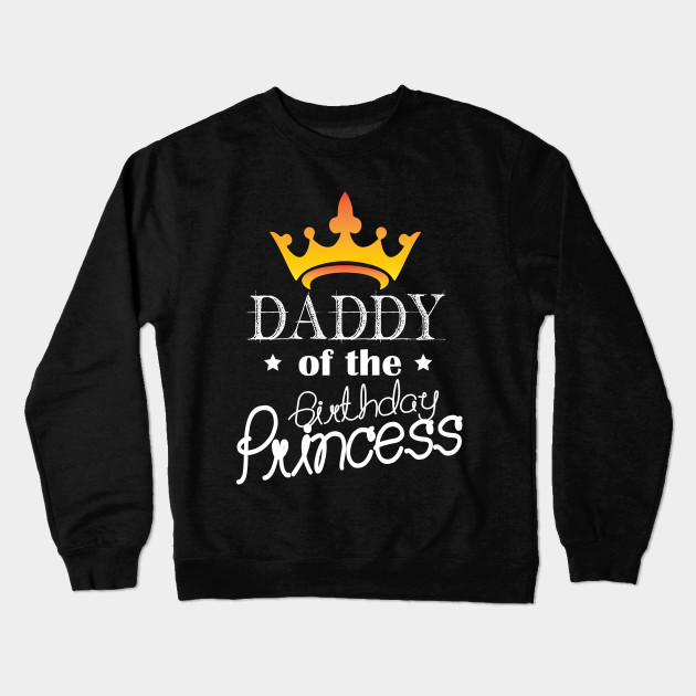 90e3f78d Daddy Of The Birthday Princess Matching Family T-shirt Crewneck Sweatshirt