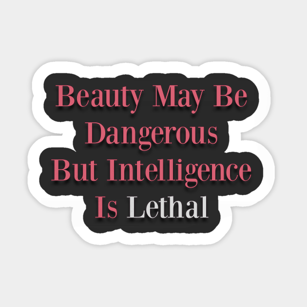 Beauty May Be Dangerous But Intelligence Is Lethal T Shirt  Feminist Tees  Women/'s Empowerment Shirts