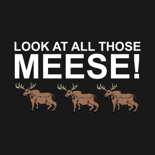 Look At All Those Meese! t-shirts