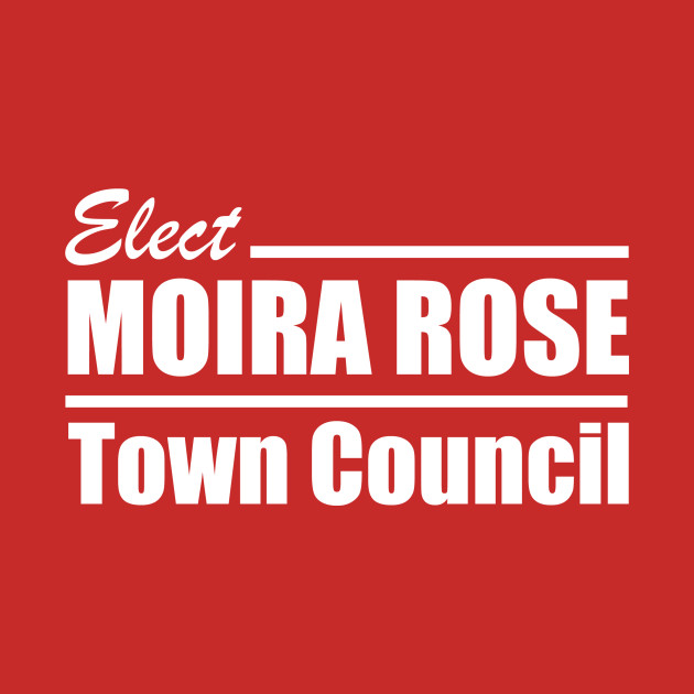 Moira Rose for Town Council!
