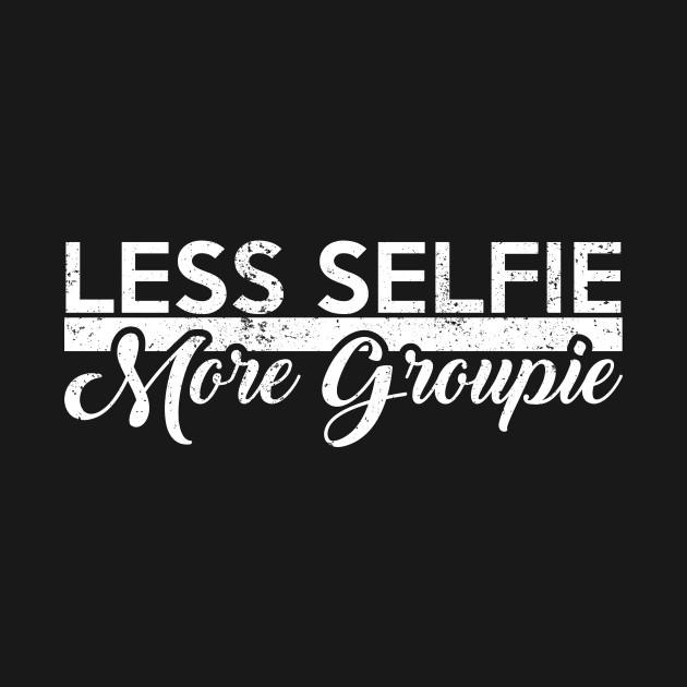 Less selfie more groupie